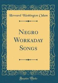 Negro Workaday Songs (Classic Reprint) by Howard Washington Odum image