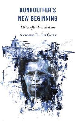 Bonhoeffer's New Beginning by Andrew D. DeCort