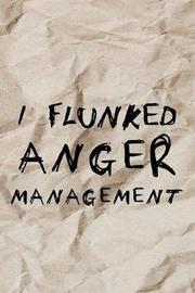I Flunked Anger Management by Elphie White