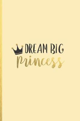 Dream big princess by Boss Girl Life