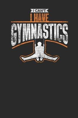 I Can't i Have Gymnastics by Gymnastics Publishing