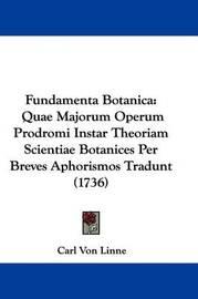 Fundamenta Botanica: Quae Majorum Operum Prodromi Instar Theoriam Scientiae Botanices Per Breves Aphorismos Tradunt (1736) by Carl von Linne