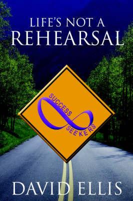 Life's Not a Rehearsal by David Ellis (University of Kent at Canterbury Bath, Michigan Bath, Michigan Bath, Michigan)