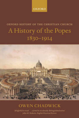 A History of the Popes 1830-1914 by Owen Chadwick