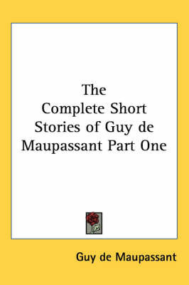The Complete Short Stories of Guy De Maupassant: P. 1 by Guy de Maupassant