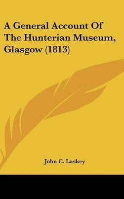 A General Account of the Hunterian Museum, Glasgow (1813) by John C Laskey