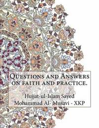 Questions and Answers on Faith and Practice. by Hujjat-Ul-Islam Sayed Moha Musavi - Xkp image