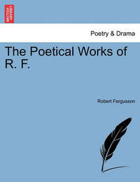 The Poetical Works of R. F. by Robert Fergusson