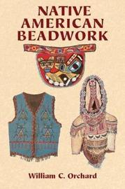 Native American Beadwork by William C Orchard