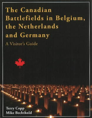 The Canadian Battlefields in Belgium, the Netherlands, & Germany by Terry Copp image