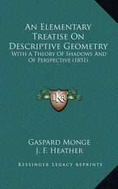 An Elementary Treatise on Descriptive Geometry: With a Theory of Shadows and of Perspective (1851) by Gaspard Monge