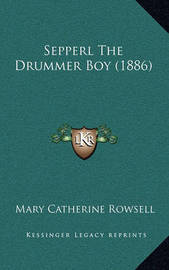 Sepperl the Drummer Boy (1886) by Mary Catherine Rowsell