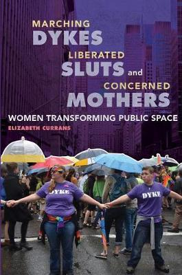 Marching Dykes, Liberated Sluts, and Concerned Mothers by Elizabeth Currans image