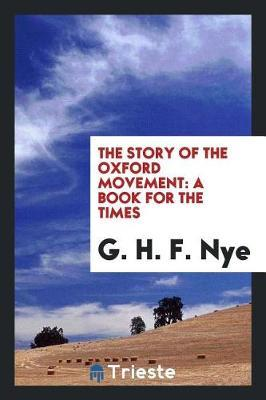 The Story of the Oxford Movement by G H F Nye