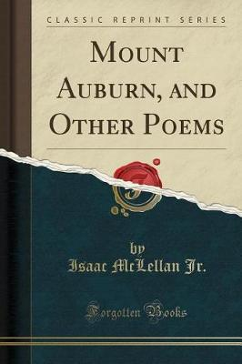 Mount Auburn, and Other Poems (Classic Reprint) by Isaac McLellan Jr