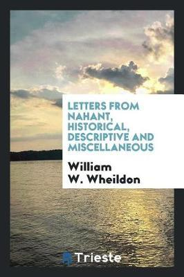 Letters from Nahant, Historical, Descriptive and Miscellaneous by William W Wheildon