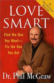 """Love Smart: Find the One You Want, Fix the One You've Got "" by Phillip McGraw image"