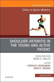 Shoulder Arthritis in the Young and Active Patient, An Issue of Clinics in Sports Medicine by Stephen Brockmeier