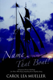 Name That Boat!: A Nautical Trivia Challenge for Those Who Enjoy Anything Even Slightly Salty by Carol Lea Mueller