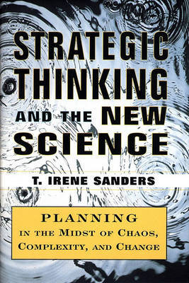 Strategic Thinking and the New Science: Planning in the Midst of Chaos, Complexity and Change by T.Irene Sanders image