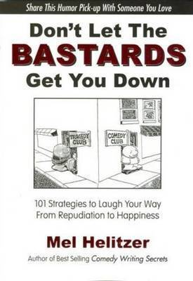 Don't Let the Bastards Get You Down by Mel Helitzer