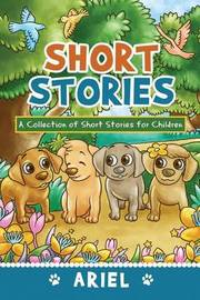 Short Stories: A Collection of Short Stories for Children by . Ariel
