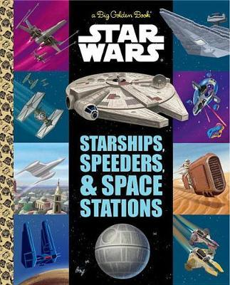 The Big Golden Book of Starships, Speeders, and Space Stations (Star Wars) by Golden Books
