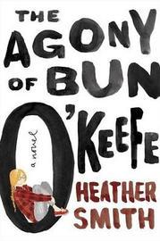 The Agony Of Bun O'Keefe by Heather Smith
