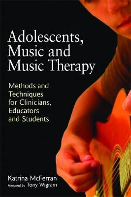 Adolescents, Music and Music Therapy by Katrina McFerran image