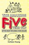 The Amazing Five Year Old: Getting Ready for School in New Zealand by Colleen Young