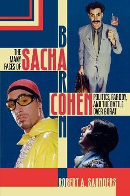 The Many Faces of Sacha Baron Cohen by Robert A Saunders