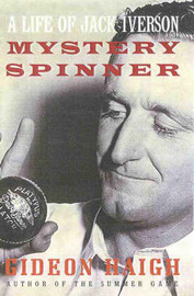 Mystery Spinner: a Life of Jack Iverson: The Story of Jack Iverson by Gideon Haigh image