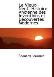 Le Vieux-Neuf, Histoire Ancienne Des Inventions Et Daccouvertes Modernes by A'douard Fournier image