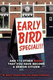 Early Bird Special!!! and 174 Other Signs That You Have Become a Senior Citizen by Mike Piedmonte