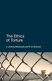 The Ethics of Torture by J.Jeremy Wisnewski