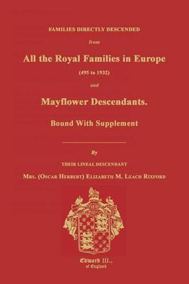 Families Directly Descended from All the Royal Families in Europe (495 to 1932) & Mayflower Descendants. Bound with Supplement by Elizabeth M Rixford