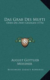 Das Grab Des Mufti: Oder Die Zwey Geizigen (1776) by August Gottlieb Meissner
