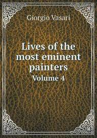 Lives of the Most Eminent Painters Volume 4 by Giorgio Vasari