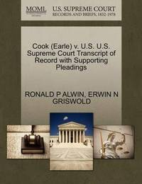 Cook (Earle) V. U.S. U.S. Supreme Court Transcript of Record with Supporting Pleadings by Ronald P Alwin