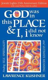 God Was in This Place & I, I Did Not Know--25th Anniversary Ed by Lawrence Kushner