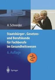 Staatsburger-, Gesetzes Und Berufskunde Fur Fachberufe Im Gesundheitswesen by Alfred Schneider