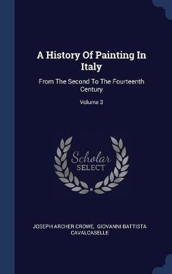 A History of Painting in Italy by Joseph Archer Crowe