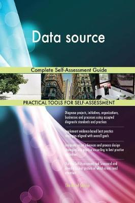 Data Source Complete Self-Assessment Guide by Gerardus Blokdyk