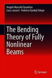 The Bending Theory of Fully Nonlinear Beams by Angelo Marcello Tarantino