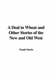 A Deal in Wheat and Other Stories of the New and Old West by Frank Norris image