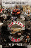 Befriend and Betray: Infiltrating the Hells Angels, Bandidos and Other Criminal Brotherhoods by Alex Caine
