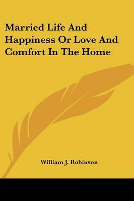 Married Life and Happiness or Love and Comfort in the Home by William J Robinson image