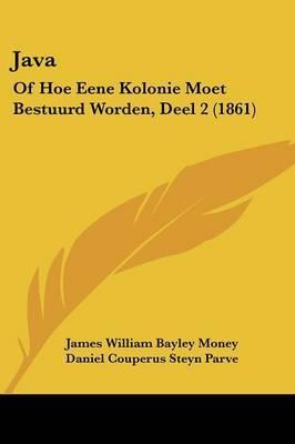 Java: Of Hoe Eene Kolonie Moet Bestuurd Worden, Deel 2 (1861) by James William Bayley Money image
