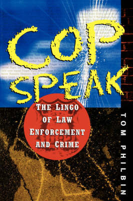 CopSpeak: The Lingo of Law Enforcement and Crime by Tom Philbin