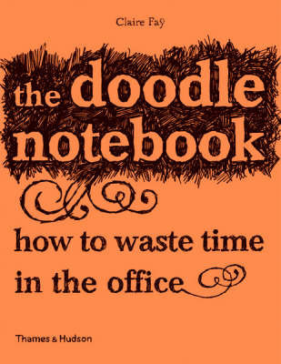 The Doodle Notebook: How to Waste Time in the Office by Claire Fay